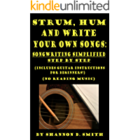 Strum, Hum and Write Your Own Songs: Songwriting Simplified Step by Step book cover