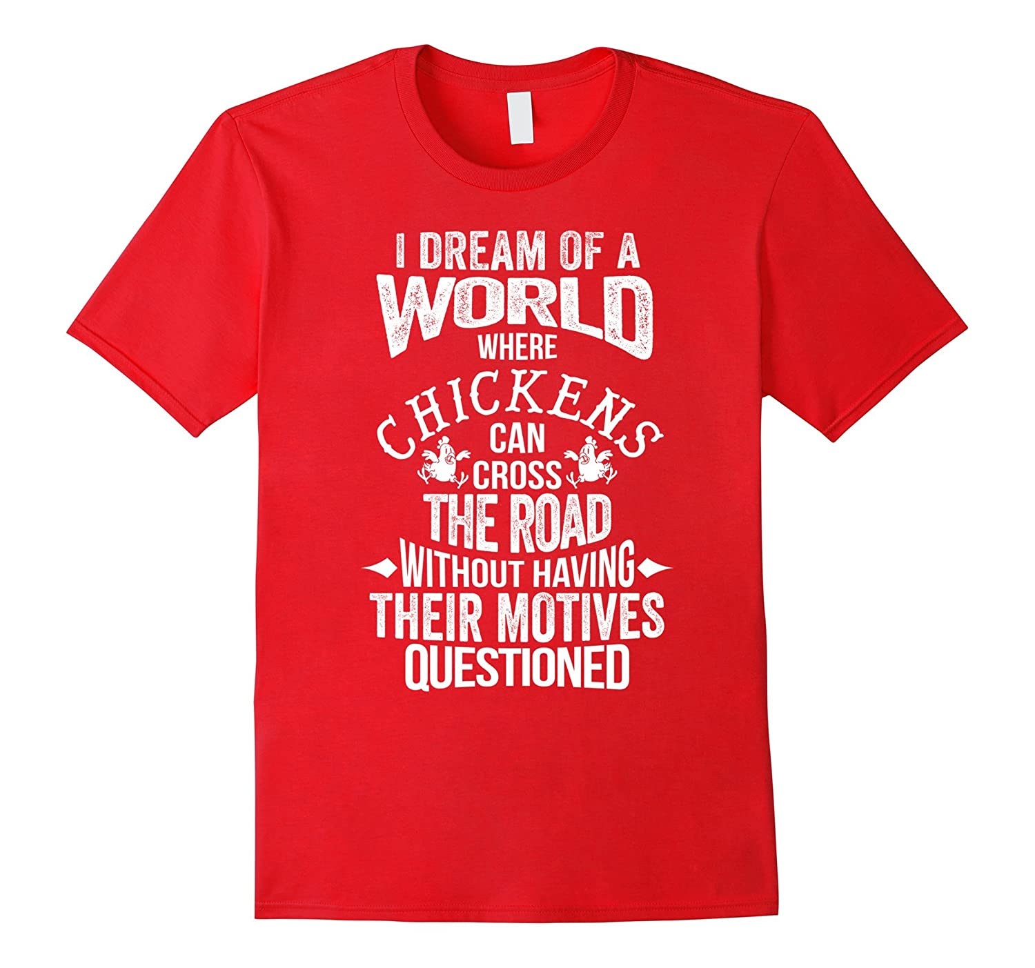 Dream World Chickens Road Without Motives Questioned Tee