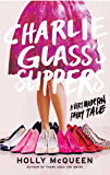 Charlie Glass's Slippers: A Very Modern Fairy Tale