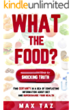 What The Food: Find certainty in a sea of conflicting information about diet and supercharge your health