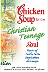 Chicken Soup for the Christian Teenage Soul: Stories to Open the Hearts of Christian Teens Kindle Edition