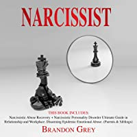 Narcissist: This Book Includes: Narcissistic Abuse Recovery + Narcissistic Personality Disorder. Ultimate Guide in Relationship and Workplace. Disarming Epidemic Emotional Abuse. (Parents & Siblings)