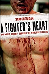 A Fighter's Heart: One Man's Journey Through the World of Fighting Kindle Edition