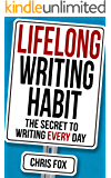 Lifelong Writing Habit: The Secret to Writing Every Day: Write Faster, Write Smarter