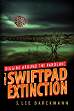 Digging Around the Pandemic: The SwiftPad Extinction: Final volume of the SwiftPad Saga (SwiftPad Trilogy Book 3)