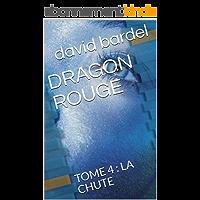 DRAGON  ROUGE: TOME 4 : LA CHUTE (DRAGON ROUGE)