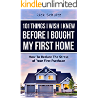 101 Things I Wish I Knew Before I Bought My First Home: How To Reduce The Stress Of Your First Purchase
