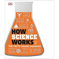 How Science Works: The Facts Visually Explained (Dk)