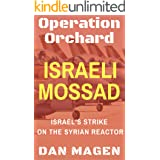 Israeli Mossad: Operation Orchard Israel's Strike On The Syrian Reactor