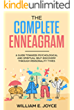 The Complete Enneagram : A Guide Towards Psychological and Spiritual Self-Discovery Through Personality Types