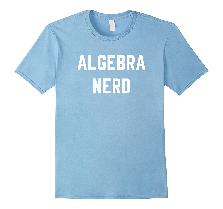 5153f9622 Algebra Nerd T Shirt – Funny and Nerdy Tee-4LVS – 4loveshirt
