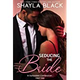 Seducing The Bride (A Forbidden Age Gap/Best Friend's Daughter Romance) (Forbidden Confessions Book 2)
