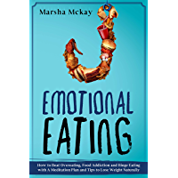 Emotional Eating: How to Beat Overeating, Food Addiction and Binge Eating with a  Meditation Plan and Tips to Lose Weight Naturally (English Edition)