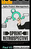 Agile Retrospectives:  Sprint Retrospective: 29 tips for continuous improvement with Scrum (agile retrospectives, agile software development, agile scrum, ... scrum, agile development) (English Edition)