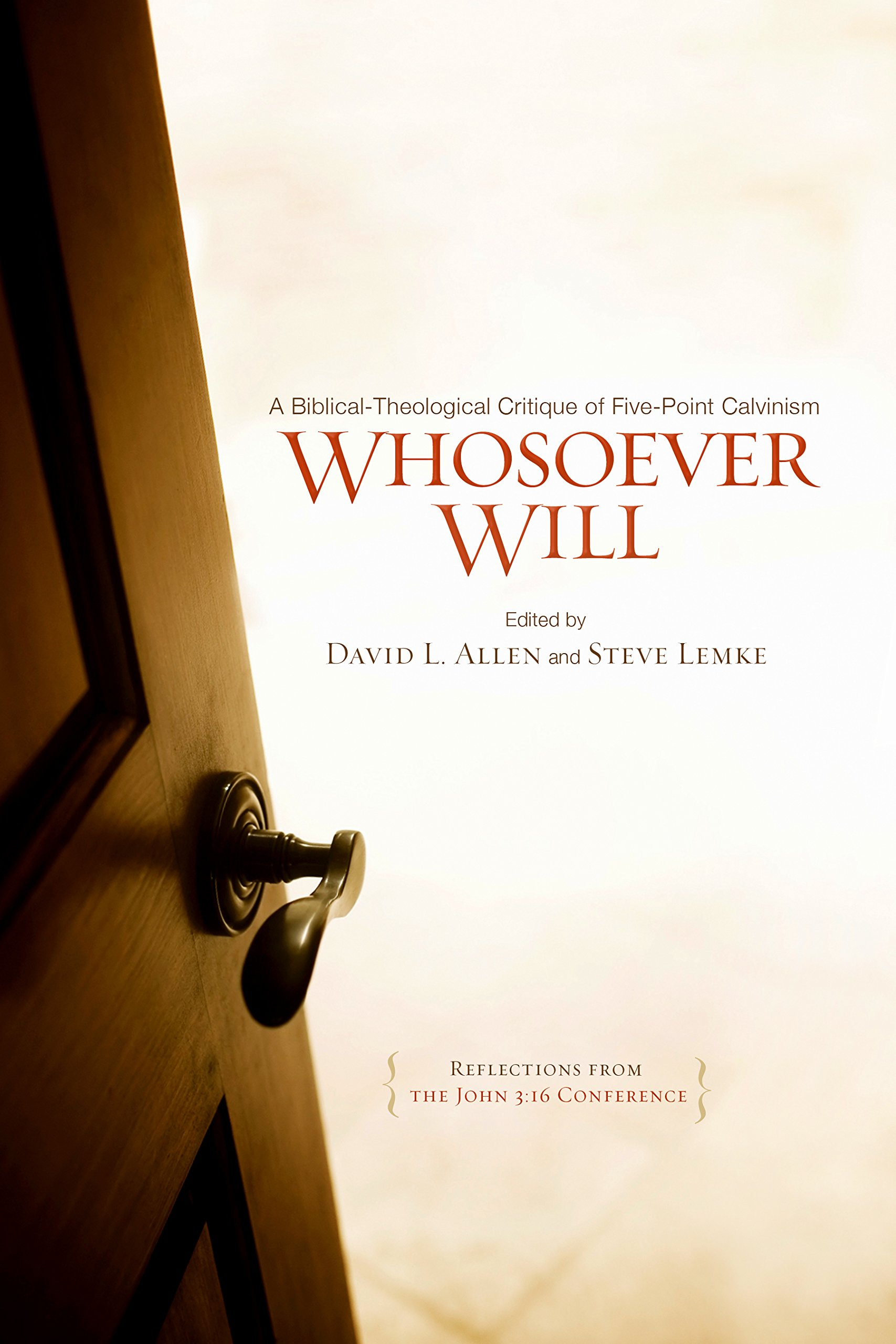 Whosoever Will: A Biblical-Theological Critique of Five-Point Calvinism by B & H Publishing Group