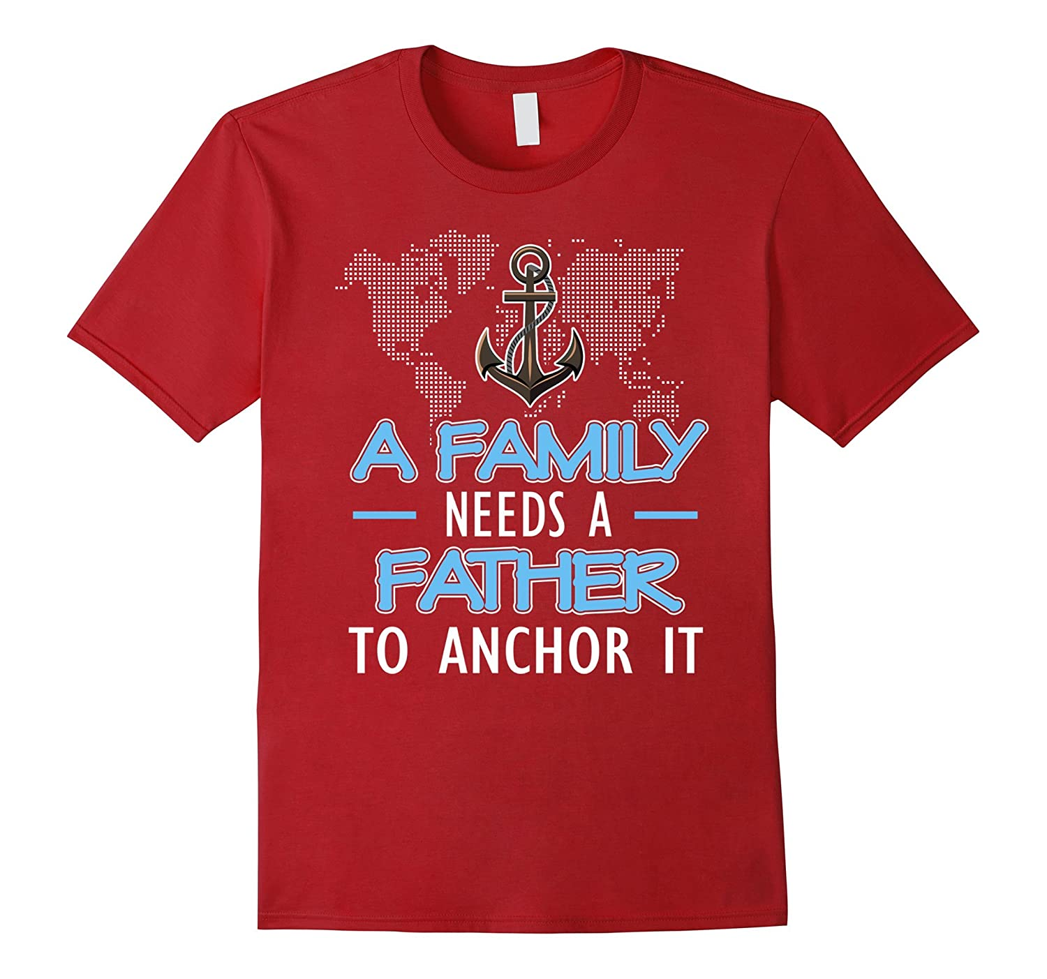 A family needs a father to anchor it Tees for Dad-TH
