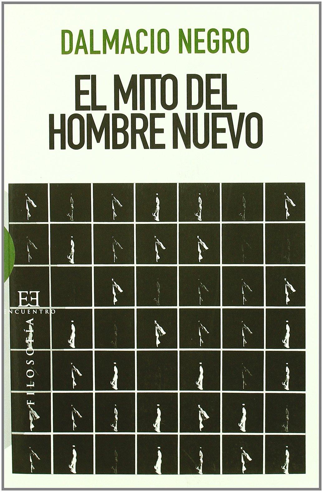 El mito del hombre nuevo (Ensayo) Tapa blanda – 19 feb 2009 Dalmacio Negro Pavón Ediciones Encuentro S.A. 8474909619