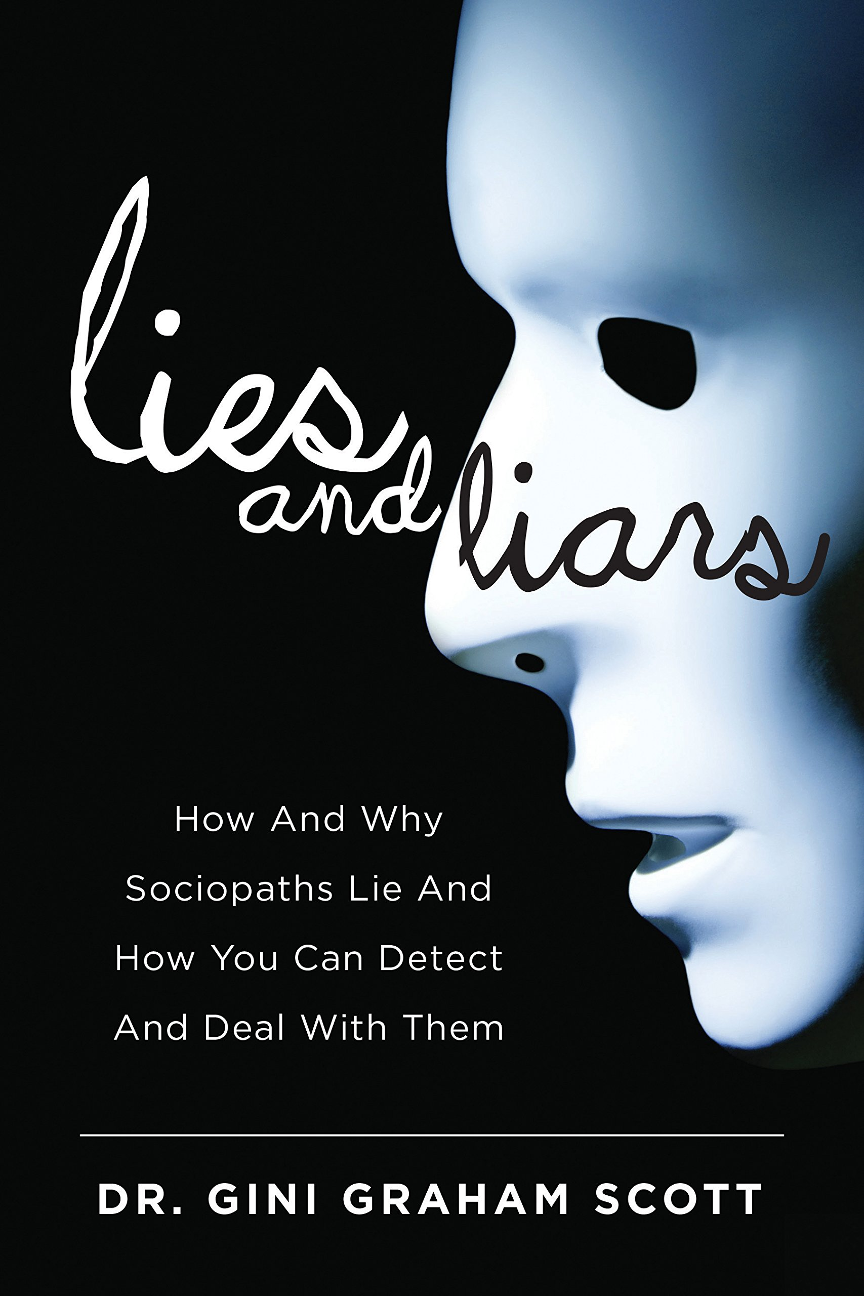 Lies and Liars: How and Why Sociopaths Lie and How You Can Detect and Deal with Them by Skyhorse Publishing