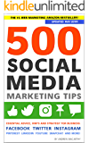 500 Social Media Marketing Tips: Essential Advice, Hints and Strategy for Business: Facebook, Twitter, Instagram, Pinterest, LinkedIn, YouTube, Snapchat, and More! (Updated MAY 2019!)