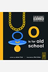 O is for Old School: A Hip Hop Alphabet for B.I.G. Kids Who Used to be Dope Kindle Edition