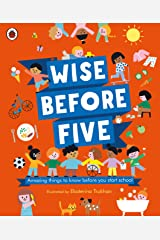 Wise Before Five: Amazing things to know before you start school Kindle Edition