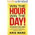 Time Management for Small Business: A 4-Week Productivity Plan to Go from Overwhelmed to Highly Efficient and Reclaim Your Life (Win the Hour, Win the Day Book 1)