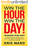 Time Management for Small Business: A 4-Week Productivity Plan to Go from Overwhelmed to Highly Efficient and Reclaim Your Life (Win the Hour, Win the Day Book 1) (English Edition)