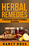 Herbal Remedies: A Beginners Guide To Herbal Remedies (English Edition)
