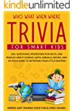 Who What When Where Trivia for Smart Kids : 150+ Questions, Interesting Fun Facts, and Riddles About Science, Math…