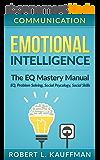 Communication: Emotional Intelligence. The EQ Mastery Manual - EQ, Problem Solving, Social Psycology, Social Skills (Social Anxiety, Social Intelligence, ... Management Skills) (English Edition)