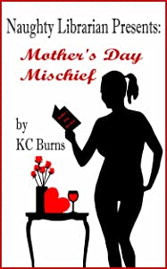 Naughty Librarian Presents: Mother's Day Mischief