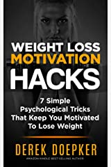 Weight Loss Motivation Hacks: 7 Psychological Tricks That Keep You Motivated To Lose Weight Kindle Edition