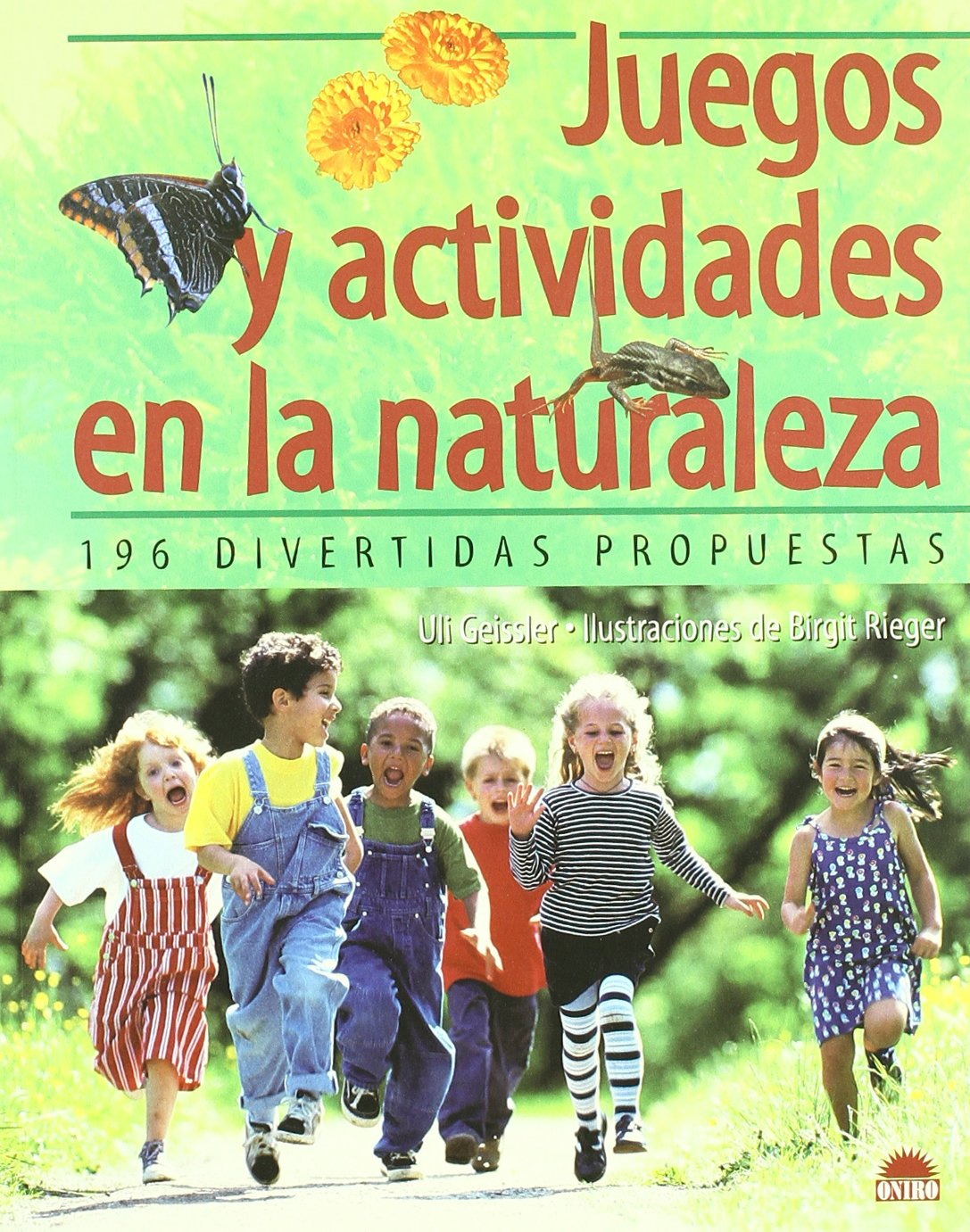 Juegos y actividades en la naturaleza / Games and Activities in Nature: 196 divertidas propuestas/196 Entertaining Proposals (Spanish Edition): Uli ...