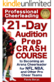 Professional Cheerleading: 21-Day Audition Prep Crash Course to Becoming an Arena Cheerleader for NFL®, NBA®, and Other Pro Cheer Teams
