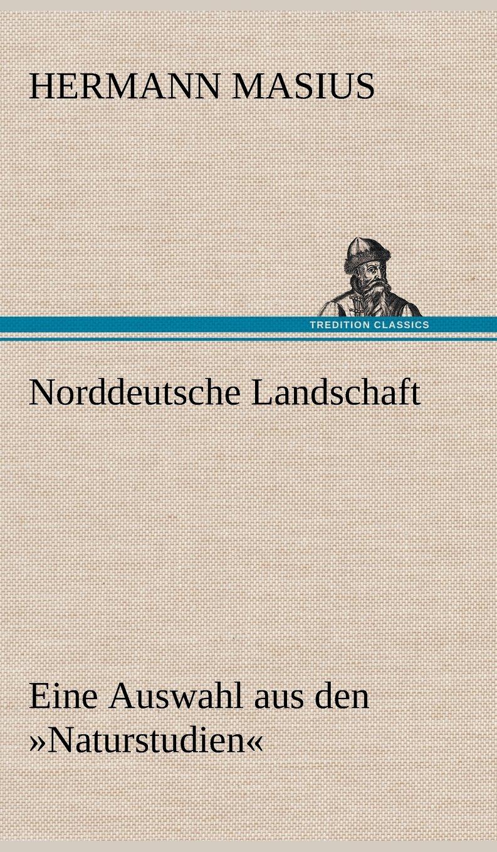 Norddeutsche Landschaft: Eine Auswahl aus den »Naturstudien«