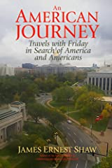 AN AMERICAN JOURNEY: Travels with Friday in Search of America and Americans Kindle Edition