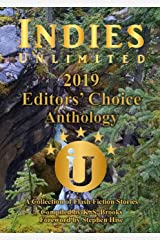 Indies Unlimited 2019 Editors' Choice Flash Fiction Anthology (Indies Unlimited Flash Fiction Anthology) Kindle Edition