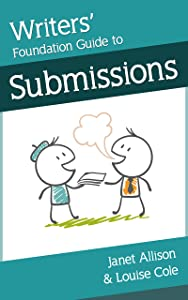 Writers' Foundation Guide to Submissions (Writers' Foundation Guides Book 1)