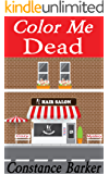 Color Me Dead (The Teasen and Pleasen Hair Salon Cozy Mystery Series Book 4)