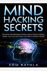 Mind Hacking Secrets: Overcome Self-Sabotaging Thinking, Improve Decision Making, Master Your Focus and Unlock Your Mind's Limitless Potential (Power-Up Your Brain Book 6) Kindle Edition