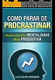 Como parar de procrastinar: desenvolva uma Mentalidade mais Produtiva