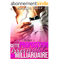 Cette Proposition irrésistible du Milliardaire (Tome 1): (New Romance, Milliardaire, Suspense, Alpha Male, Thriller, Roman Érotique)