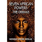 Seven African Powers: The Orishas (African Spirituality Beliefs and Practices Book 2)