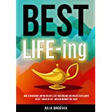 BEST LIFE-ing: How to overcome limiting beliefs, live your dreams and create fulfillment in the 7 areas of life - with or wit