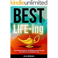 BEST LIFE-ing: How to overcome limiting beliefs, live your dreams and create fulfillment in the 7 areas of life - with or without the 'likes'