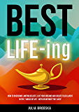 BEST LIFE-ing: How to overcome limiting beliefs, live your dreams and create fulfillment in the 7 areas of life - with…