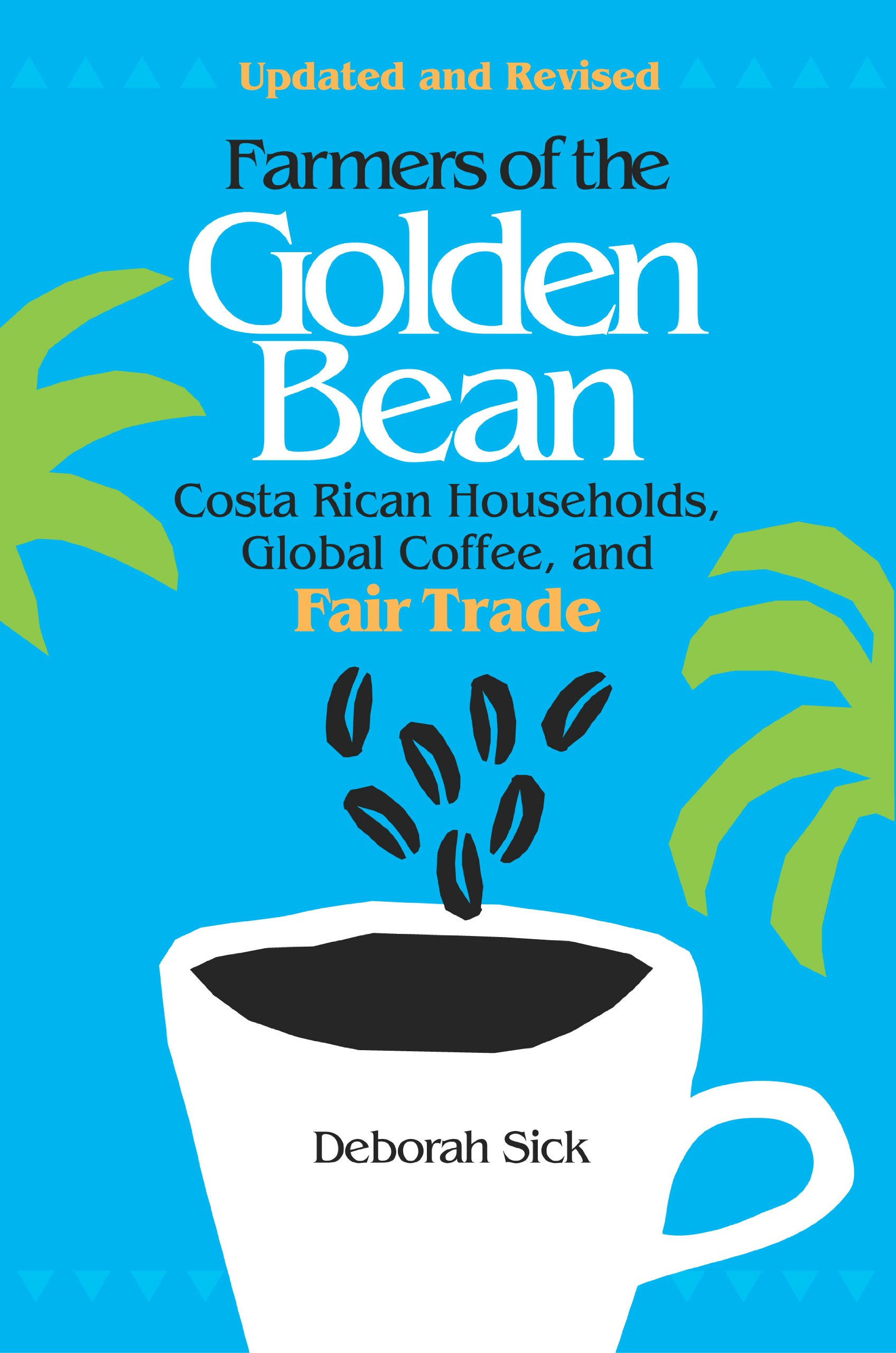 Farmers of the Golden Bean: Costa Rican Households, Global Coffee, and Fair Trade - Second Edition pdf