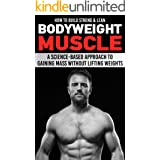 How to Build Strong & Lean Bodyweight Muscle: A Science-based Approach to Gaining Mass without Lifting Weights