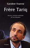 Frère Tariq : Discours, stratégie et méthode de Tariq Ramadan (Documents Français) (French Edition)