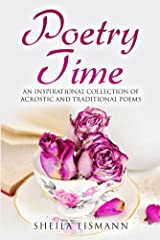 Poetry Time: An Inspirational Collection of Acrostic and Traditional Poems Kindle Edition